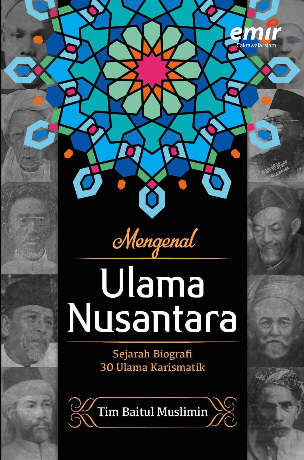 Mengenal Ulama Nusantara; Sejarah Biografi 30 Ulama Karismatik