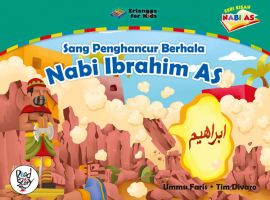 Nabi Ibrahim AS - Sang Penghancur Berhala