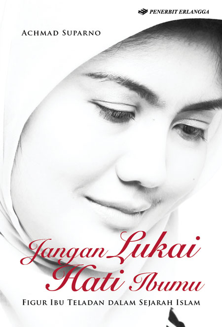 Jangan Lukai Hati Ibumu; Figur Ibu Teladan dalam Sejarah Islam